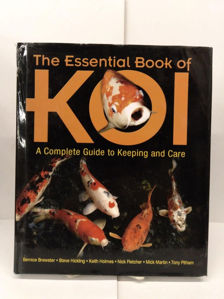 The Essential Book of Koi: A Complete Guide to Keeping and Care. Bernice Brewster.