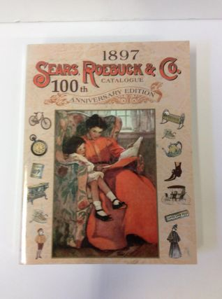 1897 Sears, Roebuck & Co. Catalogue (100 Anniversary Edition