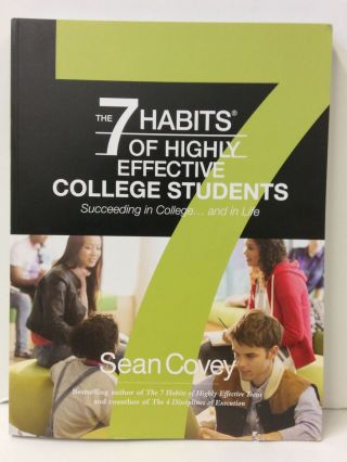 The 7 Habits of Highly Effective College Students: Succeeding in College...and in Life. Sean Covey