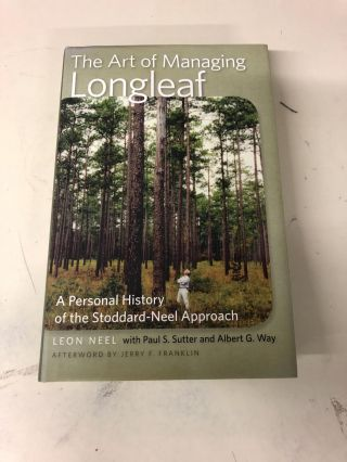 The Art of Managing Longleaf: A Personal History of the Stoddard-Neel Approach. Leon Neel, Paul...
