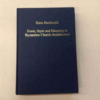 Form, Style and Meaning in Byzantine Church Architecture. Hans Buchwald