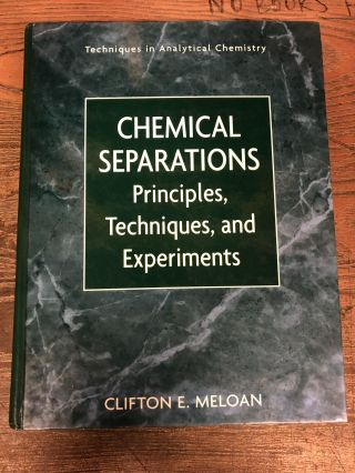 Chemical Separations: Principles, Techniques and Experiments. Clifton E. Meloan