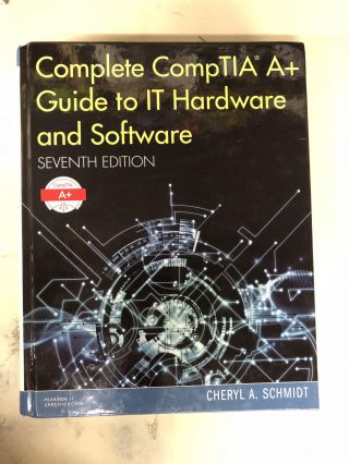 Complete CompTIA A+ Guide to IT Hardware and Software (7th Edition). Cheryl A. Schmidt