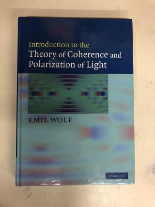 Introduction to the Theory of Coherence and Polarization of Light. Emil Wolf