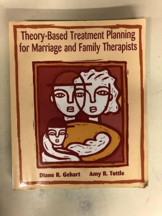 Theory-Based Treatment Planning for Marriage and Family Therapists: Integrating Theory and...