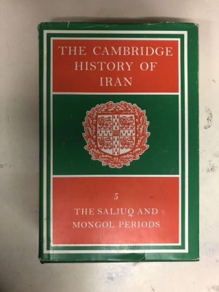 The Cambridge History of Iran, Vol. 5: The Saljuq and Mongol Periods. J. A. Boyle