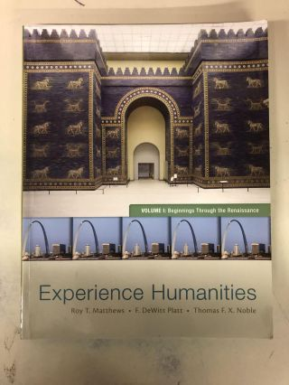Experience Humanities Volume 1: Beginnings Through the Renaissance. Roy Matthews