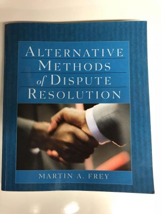 Alternative Methods of Dispute Resolution (The West Legal Studies Series). Martin A. Frey