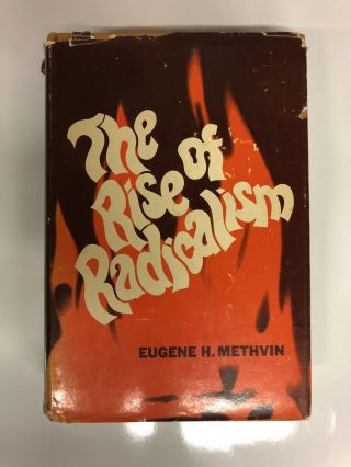 The Rise of Radicalism. Eugene H. Methvin