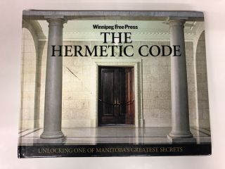 The Hermetic Code Unlocking One of Manitoba's Greatest Secrets. Buzz Vesely Carolin