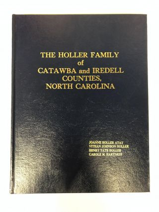 The Holler Family of Catawba and Iredell Counties, North Carolina. Joanne Holler Atay, Vithan...