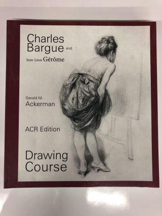 Charles Bargue: Drawing Course. Gerald Ackerman, Graydon Parrish