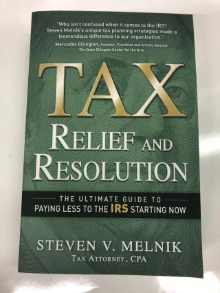 Tax Relief and Resolution: The Ultimate Guide to Paying Less to the IRS Starting. Steven V. Melnik