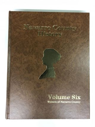 Navarro County History Volume 6. Navarro County Historical Society