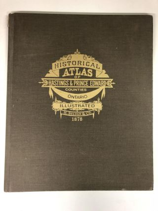 Illustrated historical atlas of Hastings and Prince Edward Counties, Ontario. H. Belden, Co