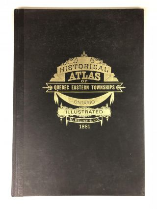 Illustrated Historical Atlas of Eastern Townships and Southwestern Quebec. Ross Cummings