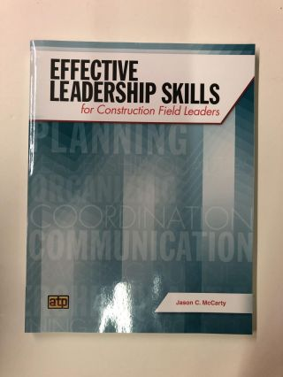 Effective Leadership Skills for Construction Field Leaders. Jason C. McCarty