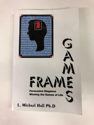 Frame Games: Persuasion Excellence. Michael L. Hall