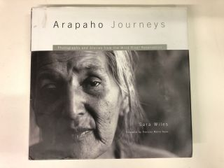 Arapaho Journeys: Photographs and Stories from the Wind River Reservation. Sara Wiles