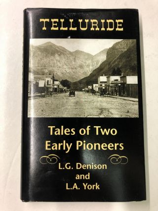 Telluride: Tales of Two Early Pioneers. L. G. Denison, L. A. York