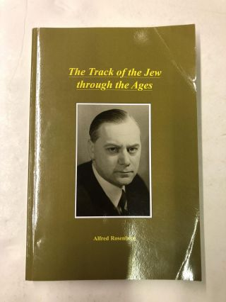 The Track of the Jew through the Ages. Alfred Rosenberg