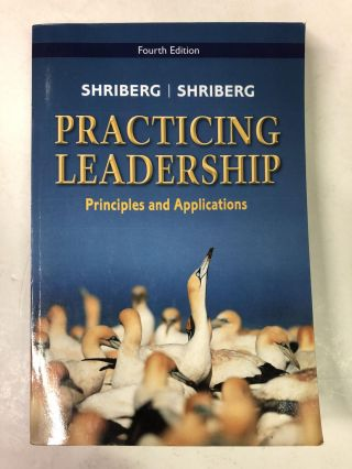Practicing Leadership - Principles & Application. David Shriberg, Arthur Shriberg