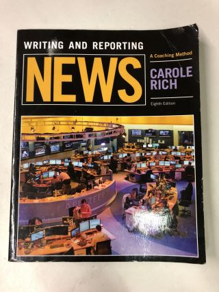 Writing and Reporting News: A Coaching Method. Carole Rich