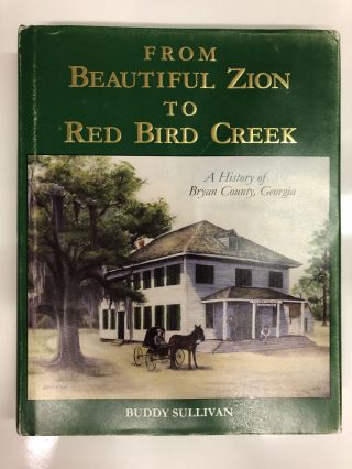 From Beautiful Zion to Red Bird Creek: A history of Bryan County, Georgia. Buddy Sullivan