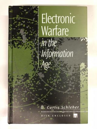 Electronic Warfare in the Information Age. D. Curtis Schleher