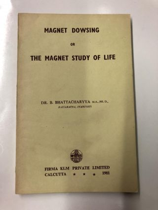Magnet Dowsing, or The Magnet Study of Life. Dr. B. Bhattacharyya