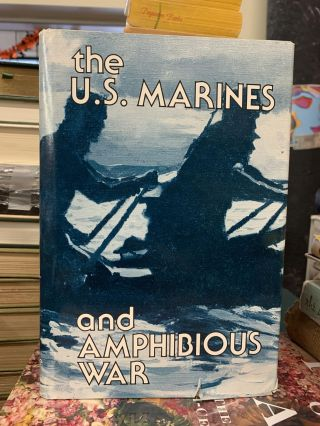 The U.S. Marines and Amphibious War. Jeter A. Isley, Philip A. Crowl