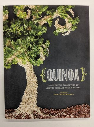 Quinoa: A Delightful Collection of Gluten-Free and Vegan Recipes. Hillary McDonald, Jason McDonald