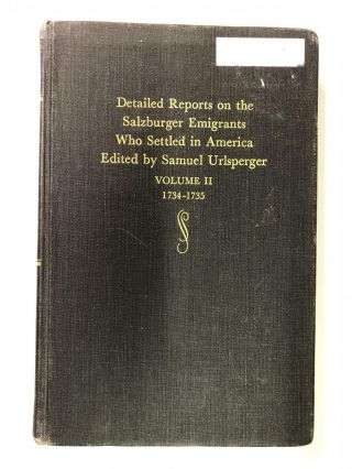 Detailed Reports on the Salzburger Emigrants Who Settled in America: Volume II 1734-1735. Samuel...