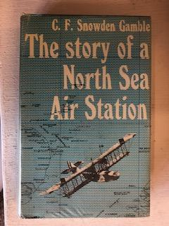 Story of a North Sea Air Station. C. F. Snowden Gamble