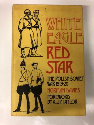 White Eagle Red Star The Polish-Soviet War 1919-20. Norman Davies