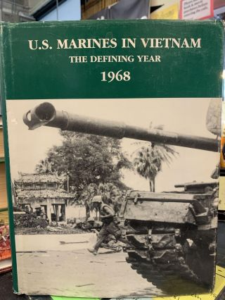 U.S. Marines in Vietnam: The Defining Year 1968. Jack Shulimson