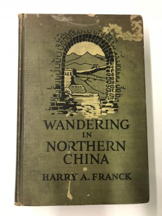 Wandering in Northern China. Harry A. Franck