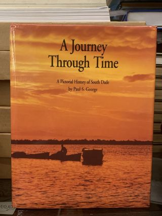 A Journey Through Time: Pictorial History of South Dade. Paul S. George