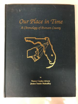 Our Place in Time : A Chronology of Putnam County. Nancy Cooley Alvers, Janice Smith Mahaffey