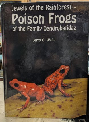 Poison Frogs: Jewels of the Rainforest. Jerry G. Walls