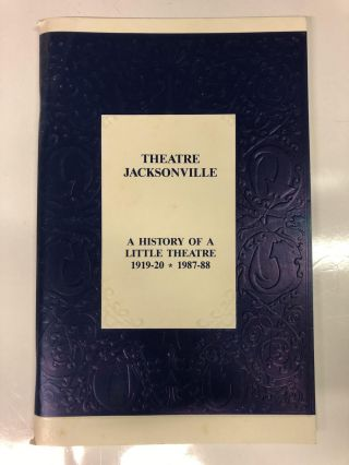 Theatre of Jacksonville: a History of a Little Theatre 1919-20 * 1987-88. Gerri Levine Turbow