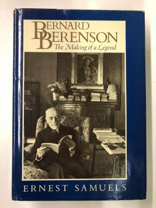 Bernard Berenson: The Making of a Legend. Ernest Samuels