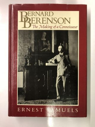 Bernard Berenson: The Making of a Connoisseur. Ernest Samuels