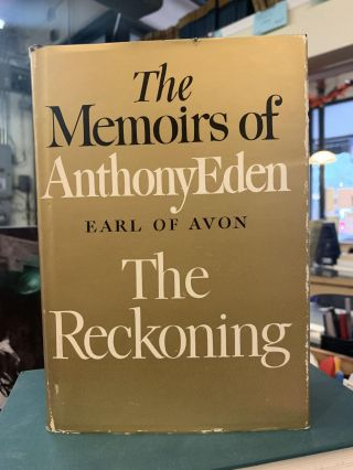The Memoirs of Anthony Eden, Earl of Avon: The Reckoning. Anthony Eden