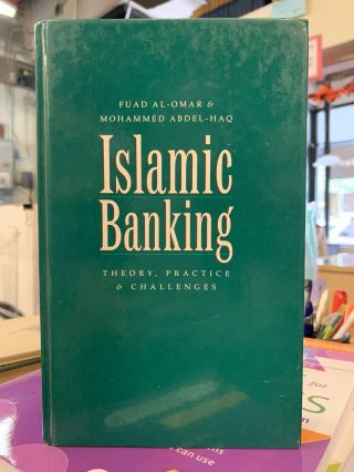 Islamic Banking; Theory, Practice & Challenges. Fuad Al-Omar, Mohammed Abdel-Haq
