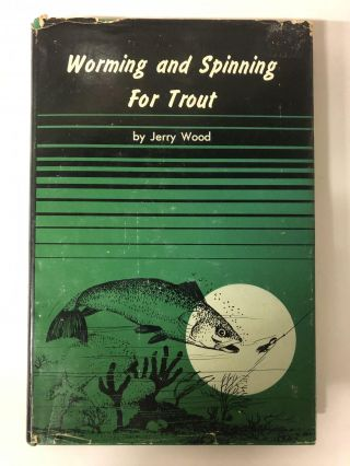 Jerome B Wood. Worming, spinning for trout