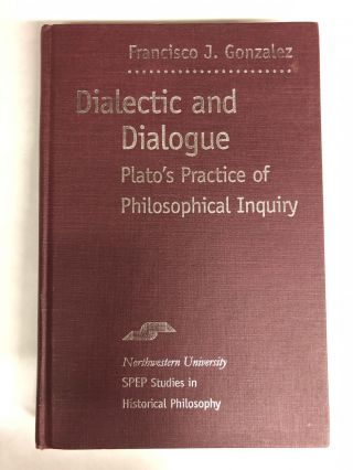 Dialectic and Dialogue: Plato's Practice of Philosophical Inquiry. Francisco Gonzalez