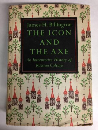 The Icon and the Axe: Interpretive History of Russian Culture. James H. Billington
