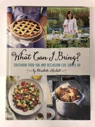 What Can I Bring?: Southern Food for Any Occasion Life Serves Up. Elizabeth Heiskell