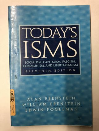 Today's ISMS: Socialism, Capitalism, Fascism, Communism, and Libertarianism. Alan Ebenstein